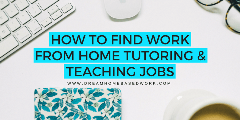 How To Find Work from Home Tutoring and Teaching Jobs