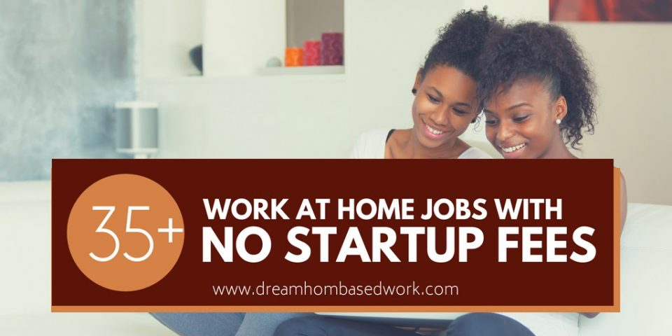 35 Work At Home Jobs With No Startup Fees