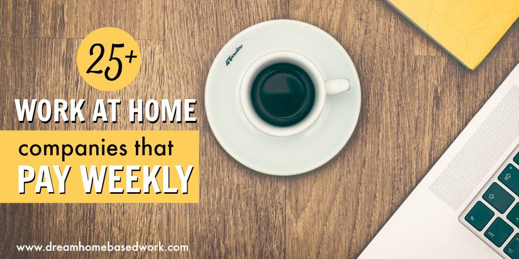 25+ Work at Home Companies That Pay Weekly