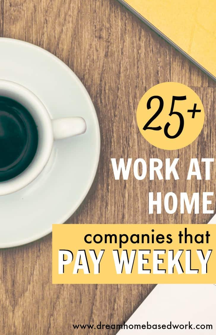 If you are looking for work at home jobs that pay weekly or more often then take a look at 25+ companies that do!