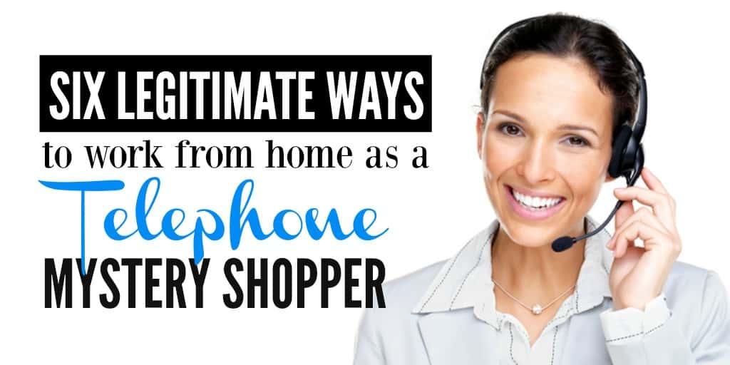 6 Legitimate Ways to Work from Home as a Telephone Mystery Shopper