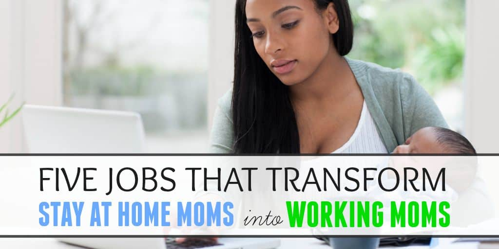 5 Jobs That Transform Stay at Home Moms Into Career Moms