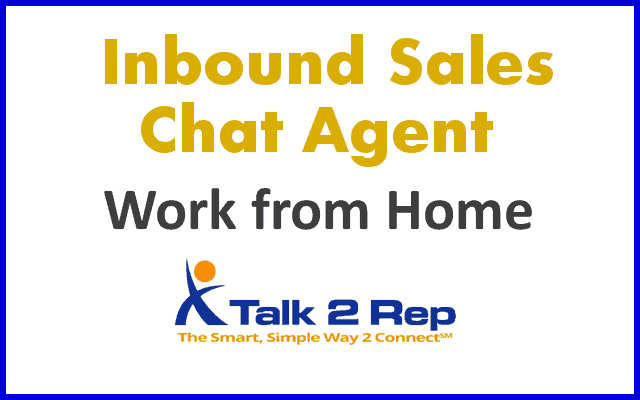 Inbound Sales Chat Agent Work from Home Talk 2 Rep