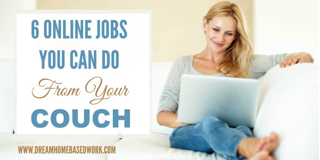6 Online Jobs You Can Do From Your Couch