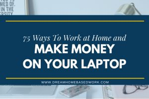 75 Ways To Work from Home and Make Money from Your Laptop