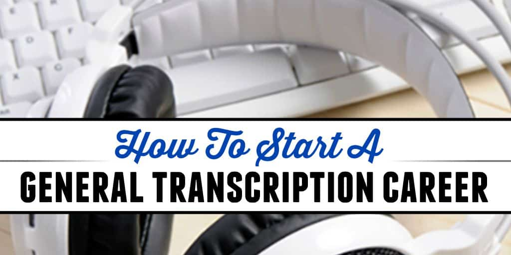 How to Start a General Transcription Career
