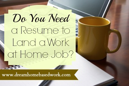 you need a resume to land a work at home job