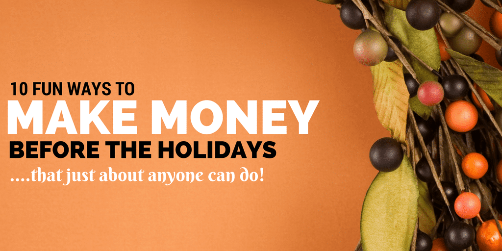10 Fun Ways to Make Money for the Holidays