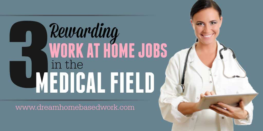 3 Rewarding Work At Home Jobs in the Medical Field