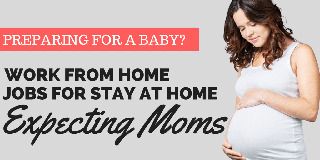 8 Awesome Work at Home Jobs For Pregnant Stay at Home Moms