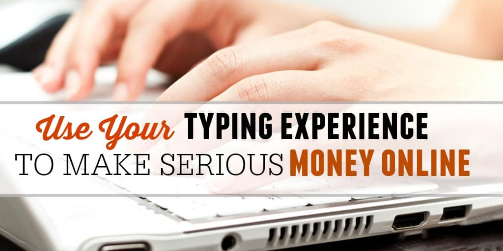 How To Use Your Typing Experience To Make Serious Money Online
