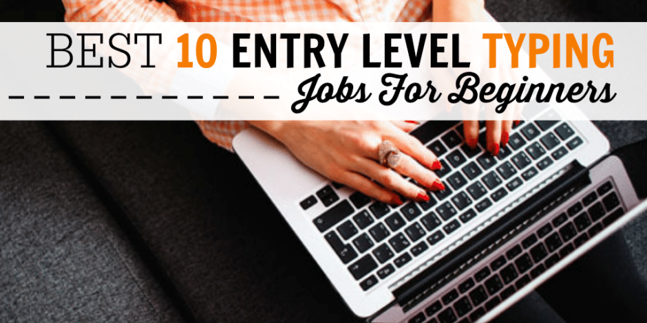 The Best 10 Entry Level Typing Jobs For Beginners