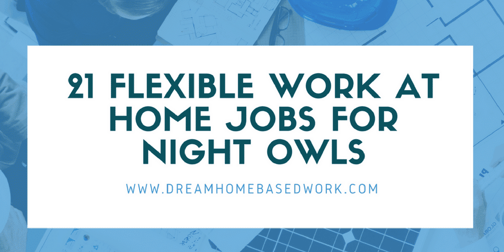 evening work from home jobs 21 flexible work at home jobs for night owls 5377