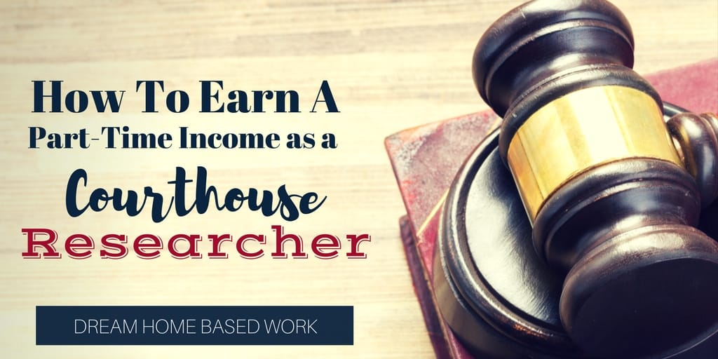 How To Work from Home and Earn A Part-Time Income as a Court Researcher