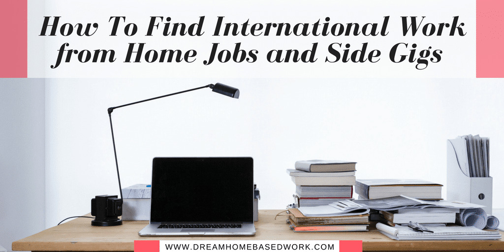 How To Find International Work at Home Jobs To Make Money Online