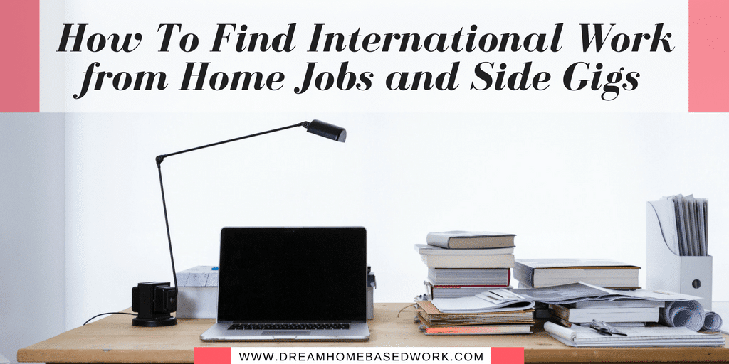 How To Find International Work at Home Jobs & Gigs