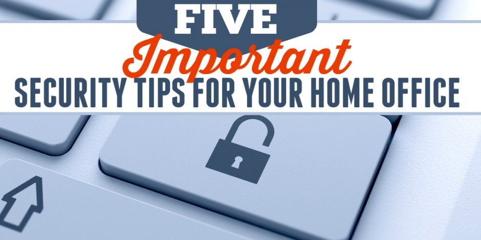 5 Important Security Tips For Your Home Office