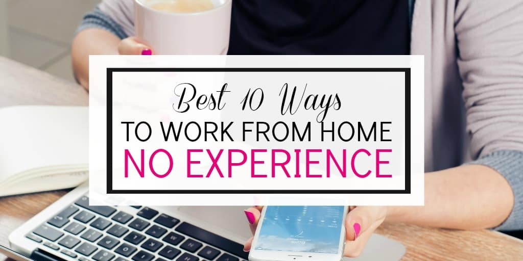 Best 10 Ways To Work from Home Without No Experience