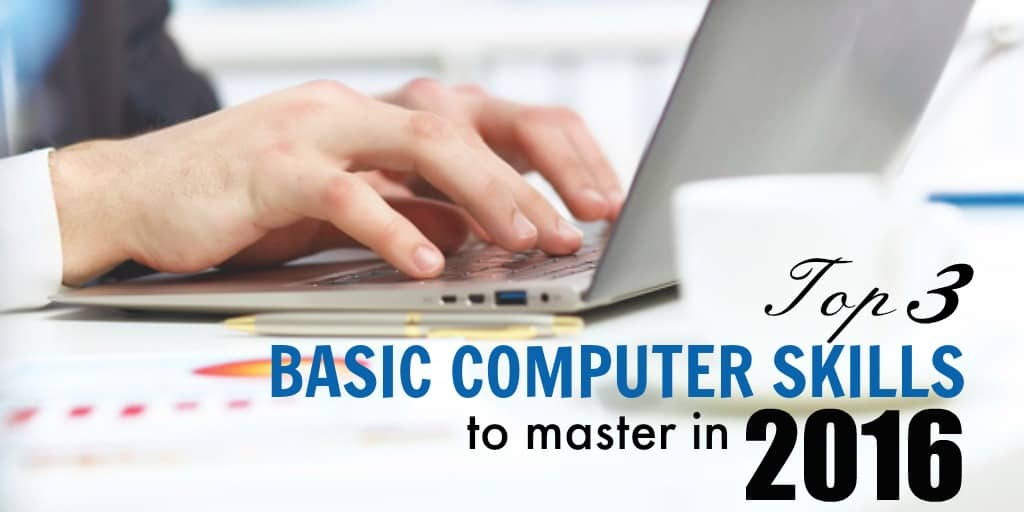 Top 3 Basic Computer Skills To Master in 2016