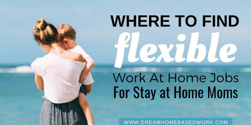 7 Ways To Find Flexible Work At Home Jobs For Stay at Home Moms