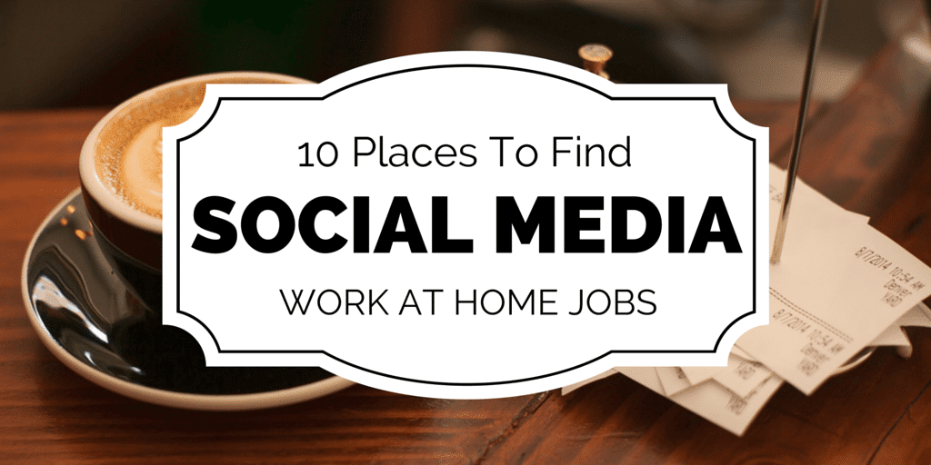 Top 10 Places To Find Home-Based Social Media Jobs Online