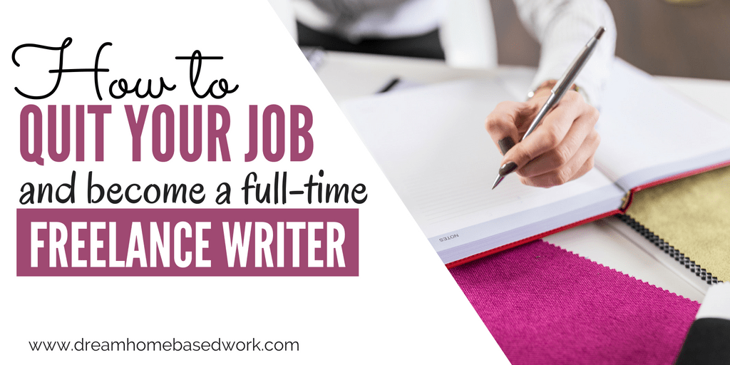 How to Quit Your Job and Become a Full-Time Freelance Writer