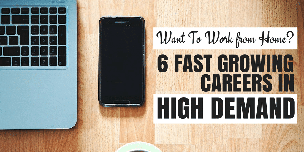 Want to Work From Home? 6 Fast-Growing Careers in High Demand