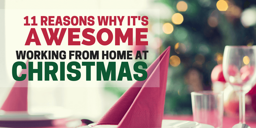 Read more about the article 11 Reasons It's Awesome Working From Home At Christmas