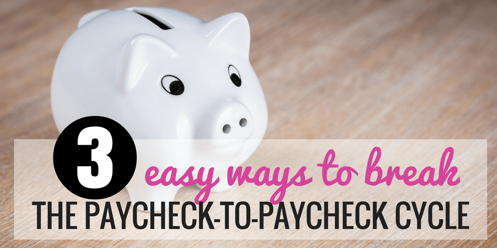3 Easy Ways to Break the Paycheck-to-Paycheck Cycle