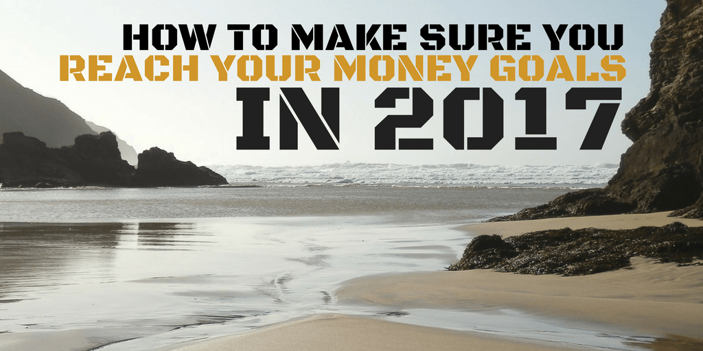 How to Make Sure You'll Meet Your Money Goals for 2017