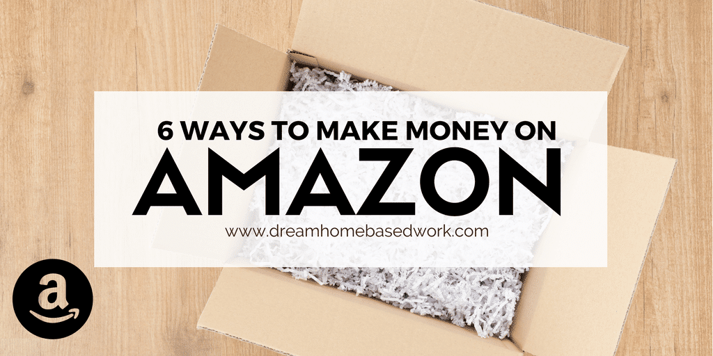 Don't Waste Time! Apply These 6 Ways To Make Money on Amazon.com