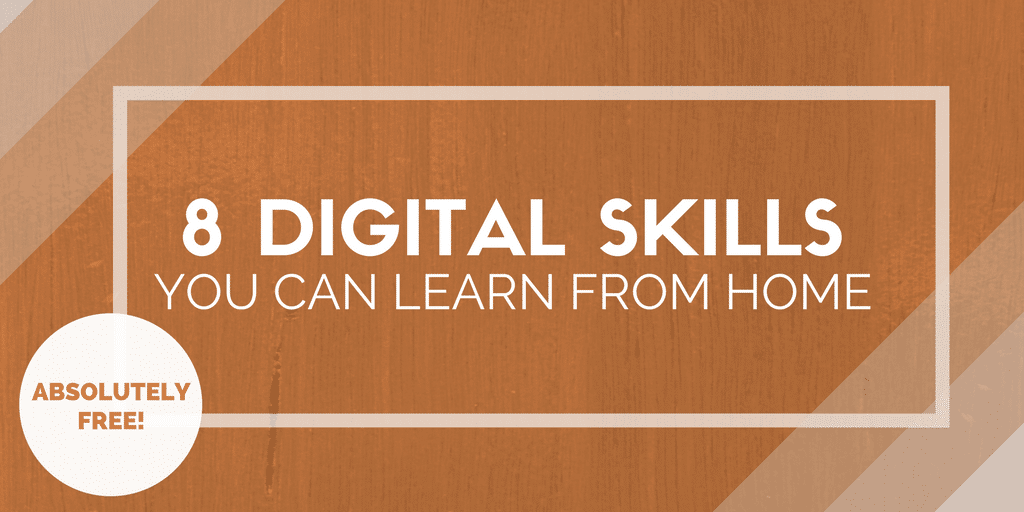 8 Digital Skills You Can Learn From Home… and Absolutely Free!