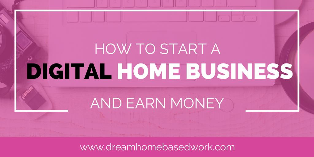 How to Start a Digital Home-Based Business and Earn Money