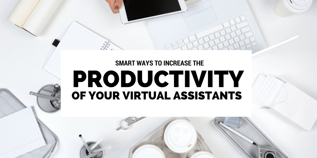 Smart Ways To Increase The Productivity Of Your Virtual Assistants