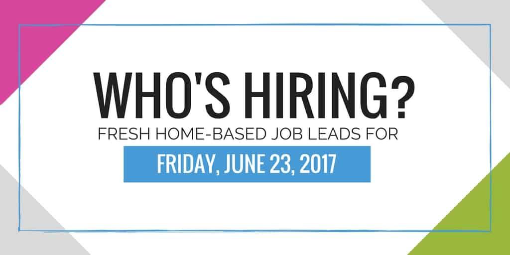 Fresh Home Based Job Leads for June 23,2017
