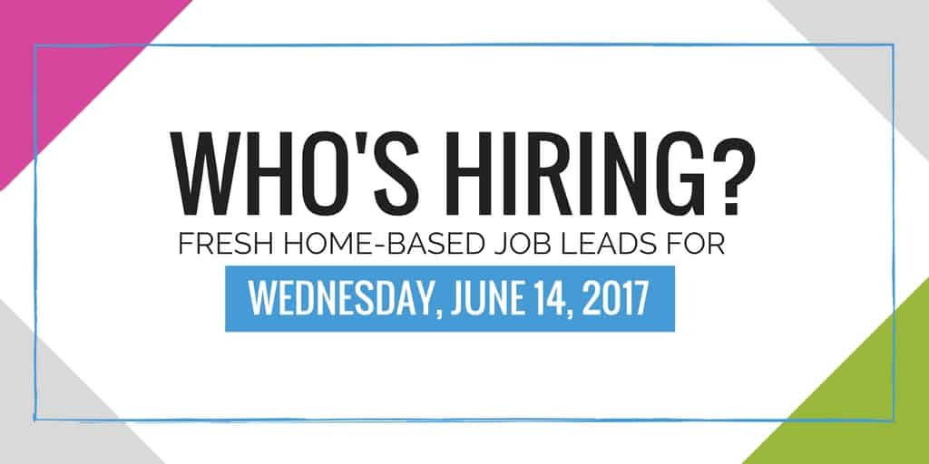 Fresh Home Based Job Leads for June 14, 2017