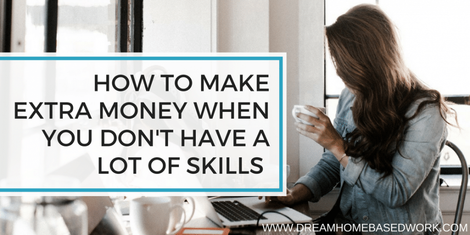 How To Make Extra Money When You Don T Have A Lot Of Skills