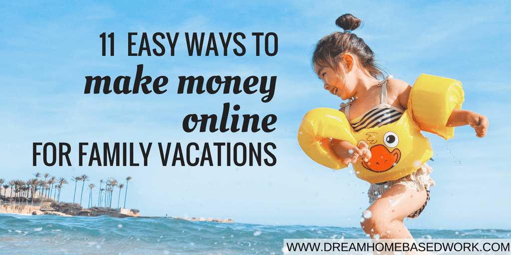 11 Easy Ways To Make Money Online for Family Vacations