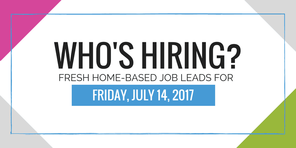 Fresh Home-Based Job Leads for Friday, July 14, 2017