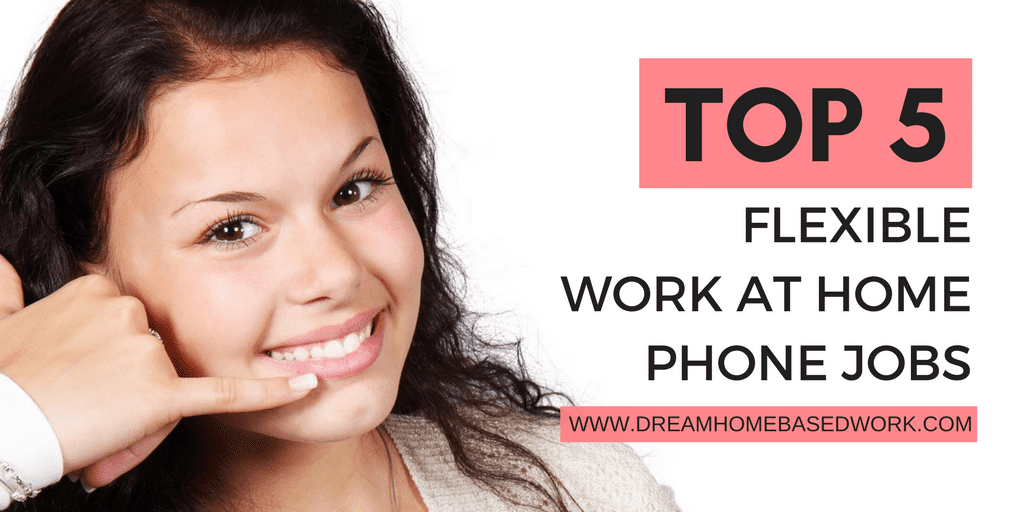 5 Flexible Work at Home Phone Jobs