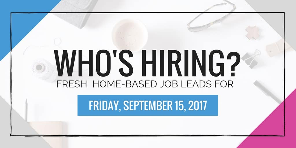 Fresh Home-Based Job Leads for September 15, 2017