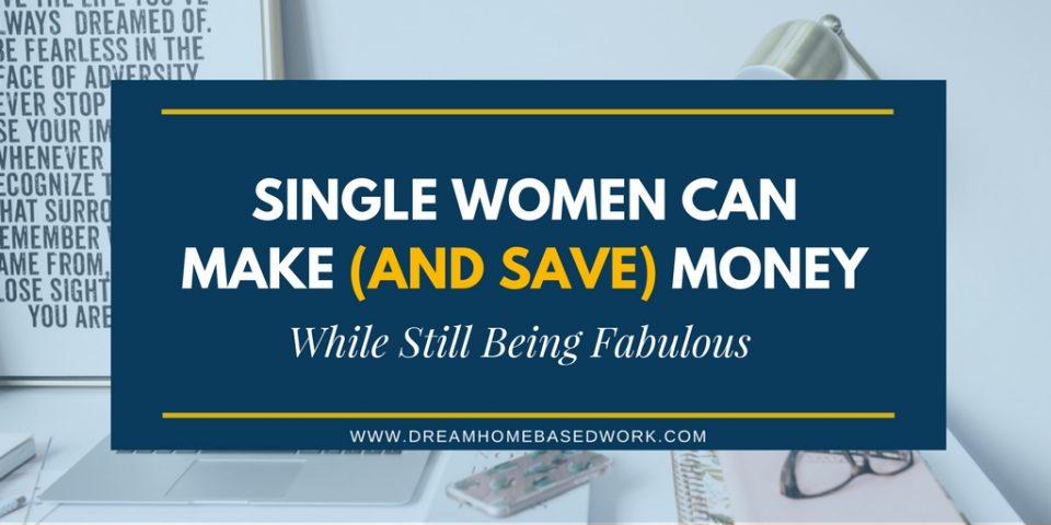 Single Women: Make (and Save) Money While Still Being Fabulous