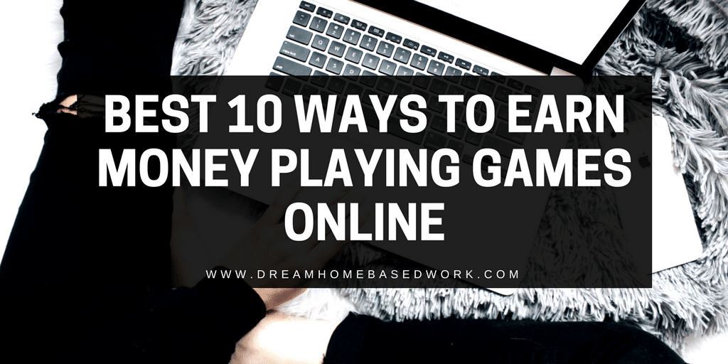 make money gaming online best 10 way to earn money playing games online dream 536