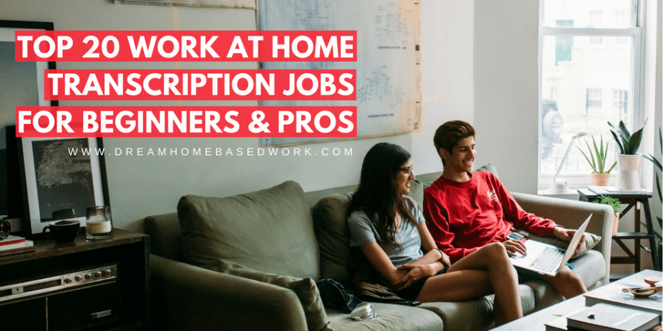 Top 20 Work At Home Transcription Jobs For Beginners And Pros