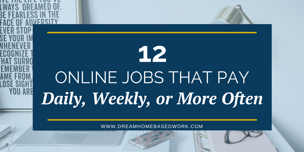 top 12 online jobs that pay daily  weekly  or more often