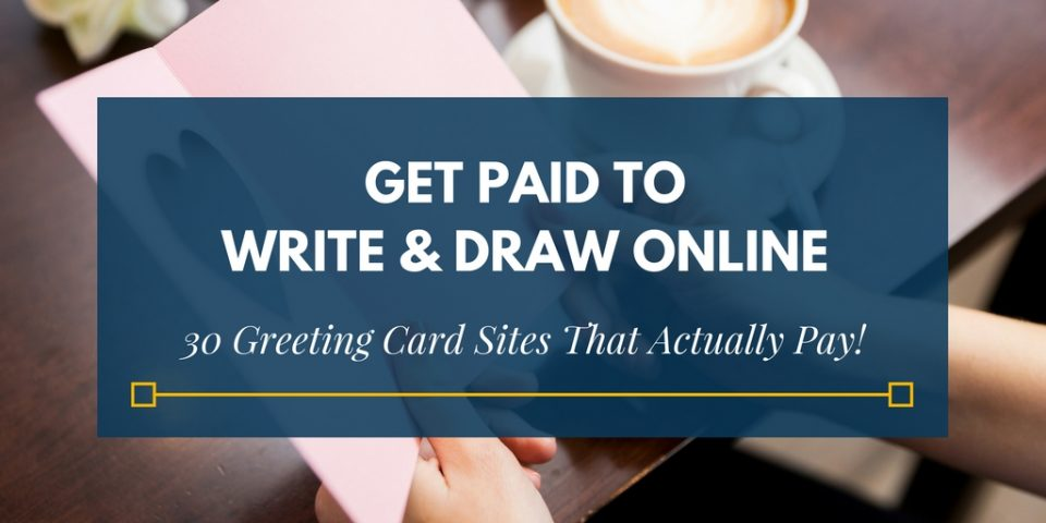 Get Paid To Write and Draw Online: 30 Greeting Card Sites That Actually Pay