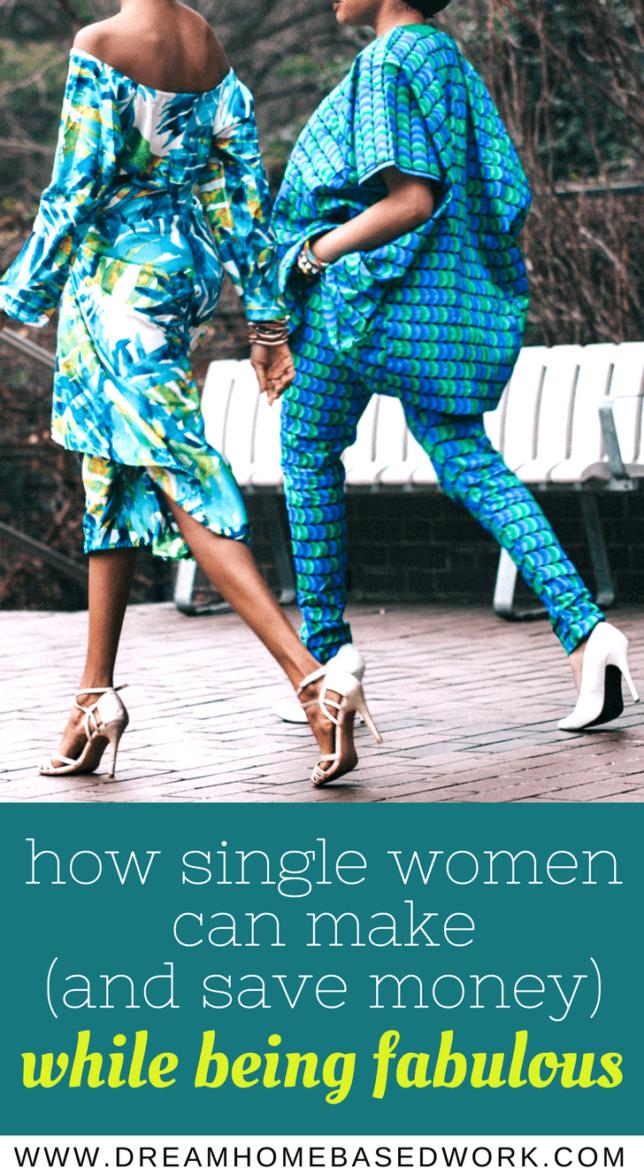 Single women living the single life and trying to save money doesn't mean you have to live like a pauper. Learn how you can make money while being fabulous.