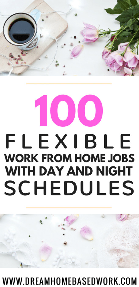 100 Flexible Work from Home Jobs for day and Night. Many stay at home jobs for anyone who wants to make money online, scam-free!