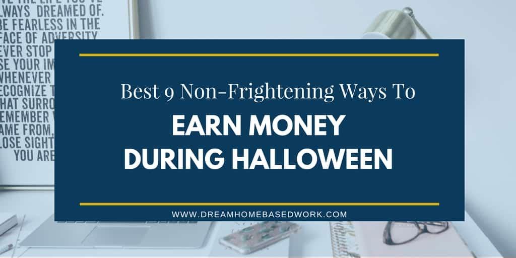 Best 9 Non-Frightening Ways to Earn Money During Halloween