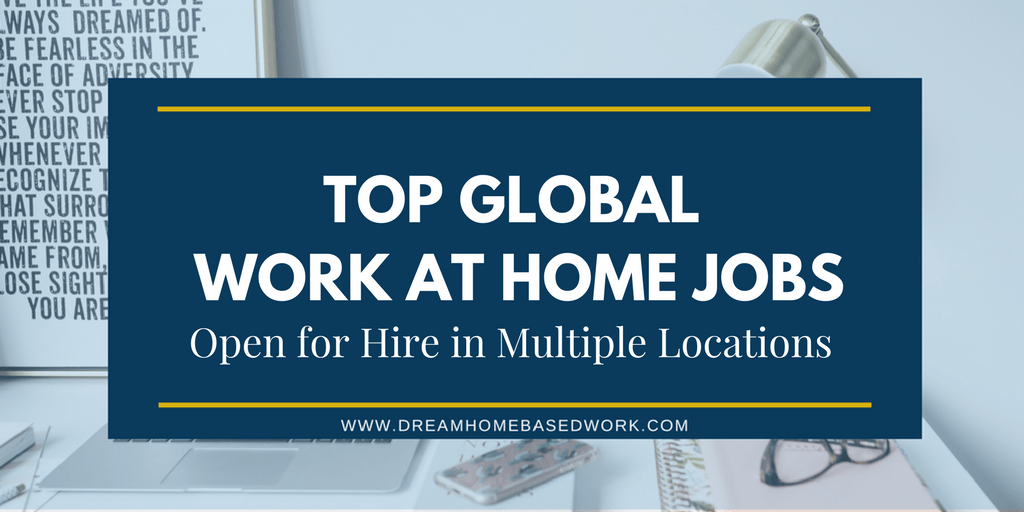 Top Global Work at Home Jobs Open for Hire in Multiple Locations